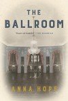 The Ballroom: A Novel - Anna Hope