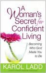 A Woman's Secret for Confident Living - Karol Ladd