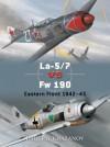 La-5/7 vs Fw 190: Eastern Front 1942 - 45 - Dmitriy Khazanov, Jim Laurier