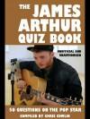 The James Arthur Quiz Book: 50 Questions on the Pop Star - Chris Cowlin