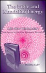 The Bible and Kundalini Energy: The New Testament, Deep Secrets of the New Testament Revealed - Dorothy Elder