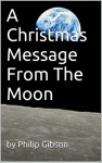 A Christmas Message From The Moon - Philip Gibson