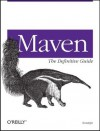 Maven: The Definitive Guide - Timothy O'Brien