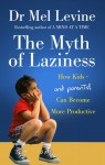 The Myth Of Laziness: How Kids - and Parents - Can Become More Productive - Mel Levine