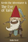 Kevin the Adventurer and the Eye of Varn - Robin M. Reed