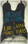 Holiday in a Coma & Love Lasts Three Years: two novels by Frederic Beigbeder - Frederic Beigbeder