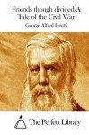 Friends though divided-A Tale of the Civil War - George Alfred Henty, The Perfect Library