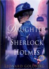 The Daughter of Sherlock Holmes: A Mystery (The Daughter of Sherlock Holmes Mysteries) - Leonard Goldberg