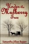 Under The Mulberry Tree - Samantha Jillian Bayarr