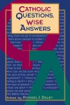 Catholic Questions, Wise Answers - Michael J. Daley