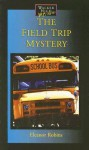 The Field Trip Mystery - Eleanor Robins