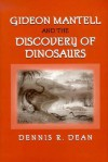 Gideon Mantell and the Discovery of Dinosaurs - Dennis R. Dean