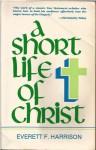 A Short Life of Christ - Everett F. Harrison