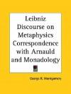 Leibniz Discourse on Metaphysics Correspondence with Arnauld and Monadology - George R. Montgomery