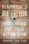 Warrior's Return: Restoring the Soul After War - Edward Tick