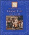 Elizabeth I And Her Court (Lucent Library Of Historical Eras) - William W. Lace