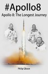 #Apollo8: Apollo 8 - The Longest Journey (Hashtag Histories) - Philip Gibson