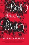 Bitch Is the New Black: A Memoir - Helena Andrews