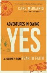 Adventures in Saying Yes: A Journey from Fear to Faith - Carl Medearis, Chris Medearis