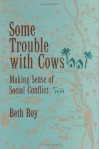 By Beth Roy - Some Trouble with Cows: Making Sense of Social Conflict: 1st (first) Edition - Beth Roy