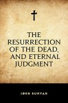 The Resurrection of the Dead, and Eternal Judgment - John Bunyan