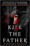 Kill the Father: A Novel (Caselli and Torre Series) - Sandrone Dazieri