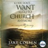 So You Don't Want To Go To Church Anymore: An Unexpected Journey (Audio) - Jake Colsen, Wayne Jacobsen