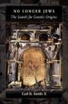 No Longer Jews: The Search for Gnostic Origins - Carl Bernard Smith