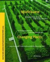 Spielraume / Changing Places: Zeitgenassische Deutsche Landschaftsarchitektur / Contemporary German Landscape Architecture - Federation of German Landscape Architect