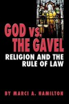 God Vs. the Gavel: Religion and the Rule of Law - Marci A. Hamilton