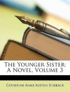 The Younger Sister: A Novel, Volume 3 - Catherine Anne Austen Hubback