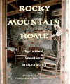 Rocky Mountain Homes: Spiritual Western Hideaways - Elizabeth Clair Flood