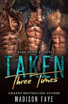 Taken Three Times - Madison Faye