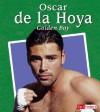 Oscar de La Hoya: The Golden Boy - Jeff Savage