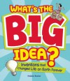 What's the Big Idea?: Inventions that Changed Life on Earth Forever - Helaine Becker, Steve Attoe
