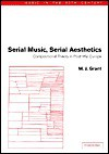 Serial Music, Serial Aesthetics: Compositional Theory in Post-War Europe - M. J. Grant, Arnold Whittall