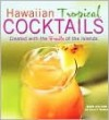 Hawaiian Tropical Cocktails: Created with the Fruits of the Islands - Mark Sullivan