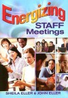 Energizing Staff Meetings - Sheila A. Eller, John Eller