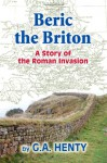 Beric the Briton: A Story of the Roman Invasion - G. A. Henty, C. Highsmith