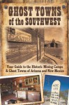 Ghost Towns of the Southwest: Your Guide to the Historic Mining Camps and Ghost Towns of Arizona and New Mexico - Jim Hinckley, Kerrick James