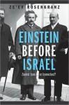 Einstein Before Israel: Zionist Icon or Iconoclast? - Ze'ev Rosenkranz