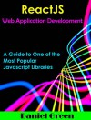 ReactJS: Web Application Development: A guide to one of the most popular Javascript libraries (Javascript library Book 2) - Daniel Green
