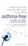 Asthma-Free Naturally: Everything you need to know about taking control of your asthma - Patrick McKeown
