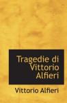 Tragedie di Vittorio Alfieri - Vittorio Alfieri