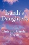 Isaiah's Daughters - Chris Green, Carolyn Green