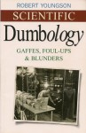 Scientific Dumbology Gaffes, Fouls-Up & Blunders - Robert M. Youngson