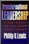 Transformational Leadership: A New Model for Total Congregational Involvement - Phillip V. Lewis