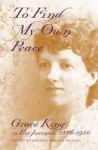 To Find My Own Peace: Grace King in Her Journals, 1886-1910 - Grace Elizabeth King, Melissa Walker Heidari