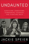 Undaunted: Surviving Jonestown, Summoning Courage, and Fighting Back - Jackie Speier