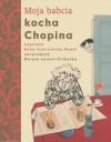 Moja babcia kocha Chopina - Anna Czerwińska-Rydel, Dorota Łoskot-Cichocka